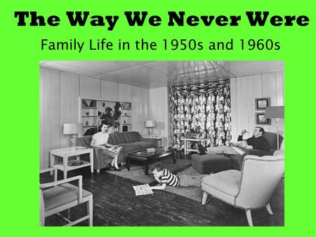 The Way We Never Were Family Life in the 1950s and 1960s.