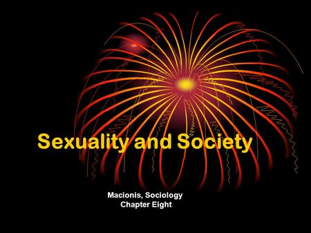 Sexuality and Society Macionis, Sociology Chapter Eight.