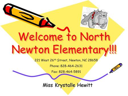 Welcome to North Newton Elementary!!! Miss Krystalle Hewitt 221 West 26 th Street, Newton, NC 28658 Phone: 828-464-2631 Fax: 828-464-5891.