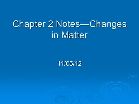 Chapter 2 Notes—Changes in Matter 11/05/12. Section 1—Solids, Liquids, and Gases.  Solid – has a definite shape and volume. Particles are packed tightly.