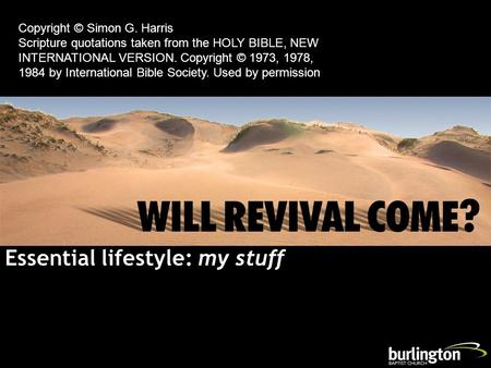 Essential lifestyle: my stuff Copyright © Simon G. Harris Scripture quotations taken from the HOLY BIBLE, NEW INTERNATIONAL VERSION. Copyright © 1973,