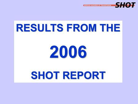 RESULTS FROM THE 2006 SHOT REPORT. SHOT report 2006.