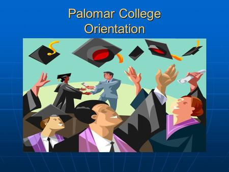 Palomar College Orientation. Educational Hierarchy Generally- the more formal education, the greater income potential Ph.D Master's Bachelor's of Arts.