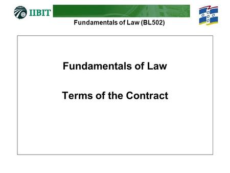 Fundamentals of Law (BL502) Fundamentals of Law Terms of the Contract.