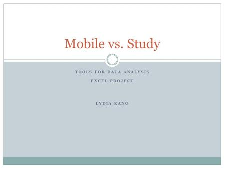 TOOLS FOR DATA ANALYSIS EXCEL PROJECT LYDIA KANG Mobile vs. Study.