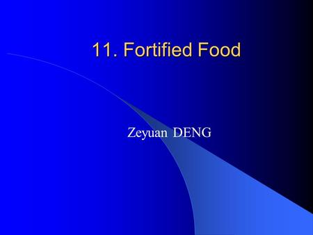 11. Fortified Food Zeyuan DENG. What is food fortification? Food fortification, sometimes called ' enrichment ', refers to the addition of one or more.
