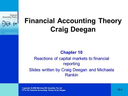 Copyright  2006 McGraw-Hill Australia Pty Ltd PPTs t/a Financial Accounting Theory 2e by Deegan 10-1 Financial Accounting Theory Craig Deegan Chapter.