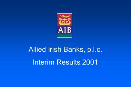 Allied Irish Banks, p.l.c. Interim Results 2001. A number of statements we will be making in our presentation and in the accompanying slides will not.