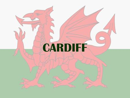 CARDIFF. Where is Cardiff? South Wales Southern half of Great Britain The capital of Wales!
