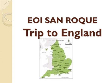 EOI SAN ROQUE Trip to England. When…? Thursday 4th-Sunday 7th March How…? San Roque- Málaga by coach San Roque- Málaga by coach Ryan Air Flights: Ryan.