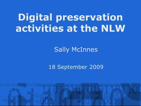 Digital preservation activities at the NLW Sally McInnes 18 September 2009.