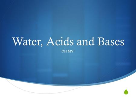  Water, Acids and Bases OH MY!. Water  Because of it's polarity water has three properties that very important.  Temperature Stabilization (Specific.