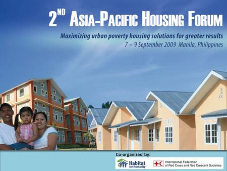 Co-organized by:. 2 nd Asia-Pacific Housing Forum www.aphousingforum.org 2 nd Asia-Pacific Housing Forum (first in 2007 hosted in Singapore) Hosted in.