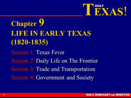 T EXAS ! HOLT HOLT, RINEHART AND WINSTON1 Chapter 9 LIFE IN EARLY TEXAS (1820-1835) Section 1: Texas Fever Section 2: Daily Life on The Frontier Section.