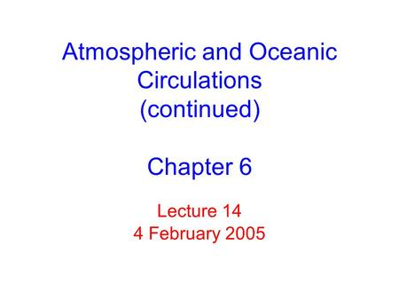Lecture 14 4 February 2005 Atmospheric and Oceanic Circulations (continued) Chapter 6.