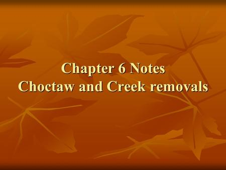 "Chapter 6 Notes Choctaw and Creek removals. Louisiana Purchase - made the Mississippi river area the ""answer to Indian problem"" by some Louisiana Purchase."