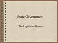State Government The Legislative Branch General Assembly made up of two houses (bicameral) SENATE – Made up of 56 members Leader is the Lt. Governor.