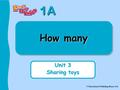 1A © Educational Publishing House Ltd How many Unit 3 Sharing toys.