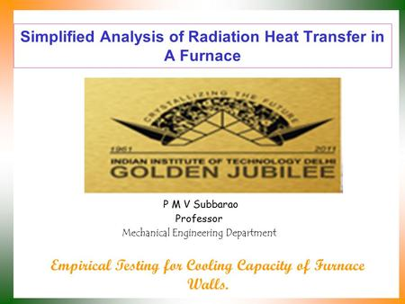 Simplified Analysis of Radiation Heat Transfer in A Furnace P M V Subbarao Professor Mechanical Engineering Department Empirical Testing for Cooling Capacity.