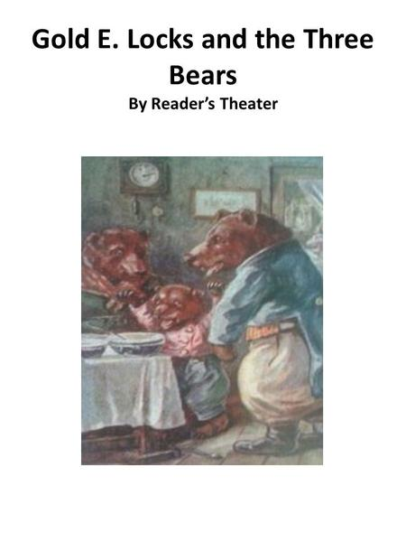 Gold E. Locks and the Three Bears By Reader's Theater.