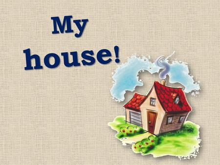 My house !. fine, thank you not bad, thank you super, thank you g reat, thank you.