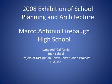 Marco Antonio Firebaugh High School Lynwood, California High School Project of Distinction - New Construction Projects LPA, Inc. 2008 Exhibition of School.