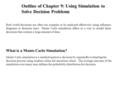 Outline of Chapter 9: Using Simulation to Solve Decision Problems Real world decisions are often too complex to be analyzed effectively using influence.