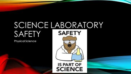 SCIENCE LABORATORY SAFETY Physical Science. LAB SAFETY.