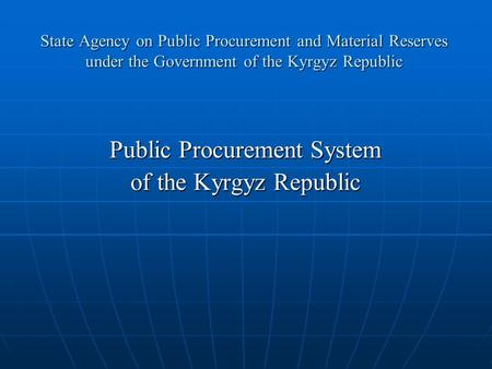 State Agency on Public Procurement and Material Reserves under the Government of the Kyrgyz Republic Public Procurement System of the Kyrgyz Republic.