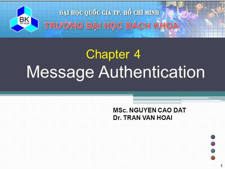 Chapter 4 Message Authentication MSc. NGUYEN CAO DAT Dr. TRAN VAN HOAI 1.