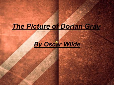 The Picture of Dorian Gray By Oscar Wilde. Oscar Fingal O'Flahertie Wills Wilde (16 October 1854 – 30 November 1900) was an Irish writer, poet, and prominent.