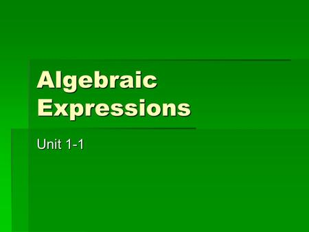 Algebraic Expressions Unit 1-1. Key Words:  Algebraic Expression: An expression that contains at least one variable. Ex. 2x 3x 2 + 3y – 5  Like Terms: