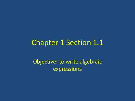 Chapter 1 Section 1.1 Objective: to write algebraic expressions.