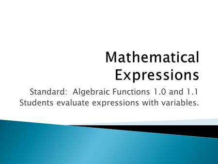 Standard: Algebraic Functions 1.0 and 1.1 Students evaluate expressions with variables.