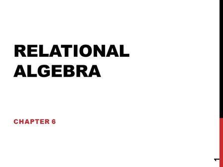 RELATIONAL ALGEBRA CHAPTER 6 1. LECTURE OUTLINE  Unary Relational Operations: SELECT and PROJECT  Relational Algebra Operations from Set Theory  Binary.