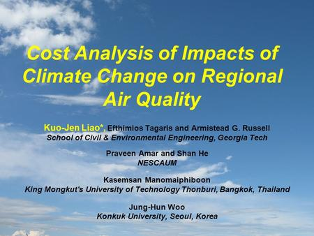 Cost Analysis of Impacts of Climate Change on Regional Air Quality Kuo-Jen Liao*, Efthimios Tagaris and Armistead G. Russell School of Civil & Environmental.
