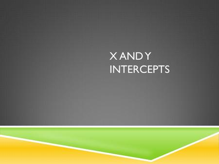 X AND Y INTERCEPTS. INTERCEPT  In a function, an intercept is the point at which the graph of the line crosses an axis.  If it crosses the y-axis it.