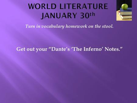 "Turn in vocabulary homework on the stool. Get out your ""Dante's 'The Inferno' Notes."""