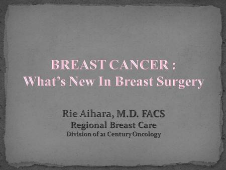 Radical Mastectomy is no longer the standard Improved adjuvant and neoadjuvant therapy Chemotherapy Endocrine therapy Radiation treatment Reconstruction.