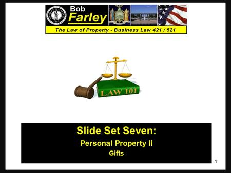 Slide Set Seven: Personal Property II Gifts 1. Last Time – We Spoke About: Part One: A Review of Property Rights Fundamental Principles. Part Two: Introduction.