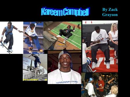 By Zack Grayson. Biography Kareem Campbell was born in Harlem,New York but raised in L.A. His sponsors are Axion, City Stars, and Nixon. He has appeared.