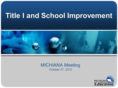 Title I and School Improvement MICHIANA Meeting October 27, 2010.