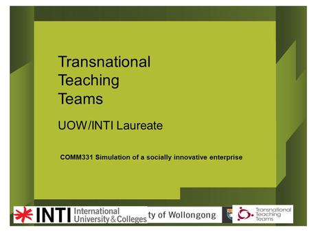 COMM331 Simulation of a socially innovative enterprise Transnational Teaching Teams UOW/INTI Laureate.