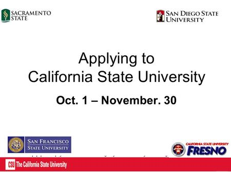 Applying to California State University Oct. 1 – November. 30.