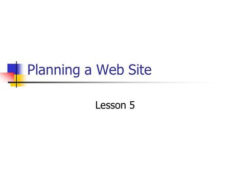 Planning a Web Site Lesson 5. Planning a Web Site When creating a Web site, you should: Determine the site's purpose and goals Identify target audience.