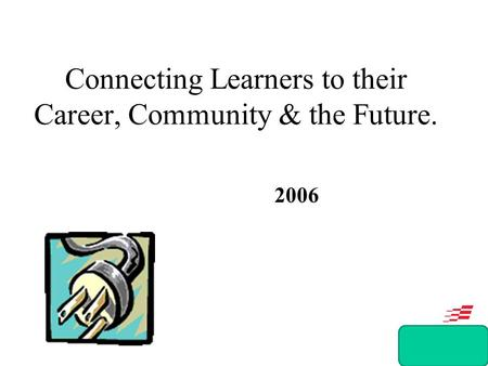 Connecting Learners to their Career, Community & the Future. 2006.
