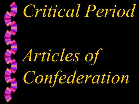 "Critical Period Articles of Confederation Critical Period w (8) The governing body was called the CONFEDERATION CONGRESS w (9) Acted as an ""advisory"""