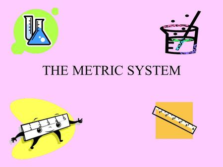 THE METRIC SYSTEM. What is the history of measurement systems? Systems of measurement have existed since ancient times. Systems changed over time to meet.