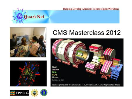 CMS Masterclass 2012. It's the dawn of an exciting age of new discovery in particle physics! At CERN, the LHC and its experiments are underway. ATLAS.