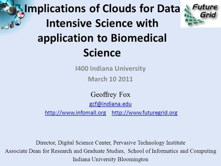 Implications of Clouds for Data Intensive Science with application to Biomedical Science I400 Indiana University March 10 2011 Geoffrey Fox